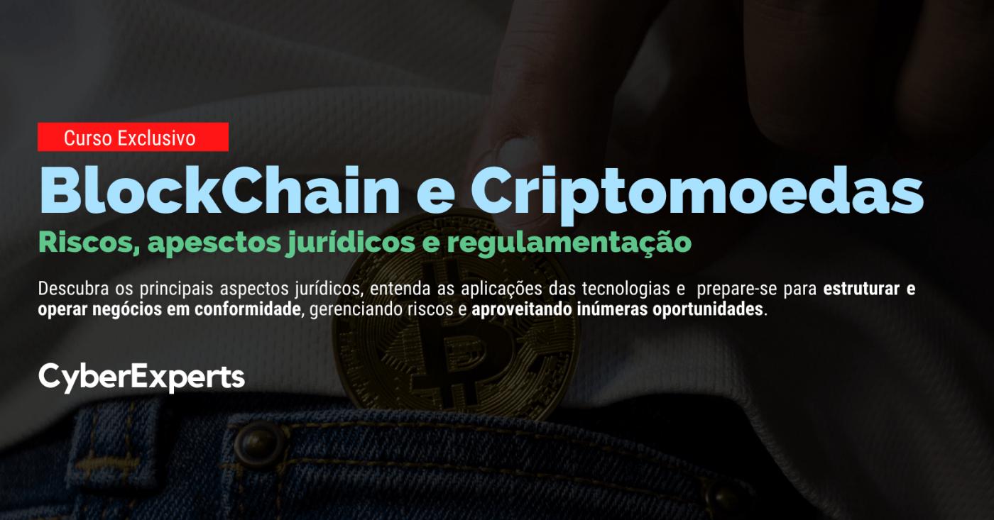 BlockChain e Criptomoedas: Estruturação de Negócios, Riscos, Aspectos Jurídicos e Regulamentação